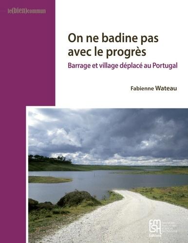 Fabienne Wateau - On ne badine pas avec le progrès - Barrage et village déplacé au Portugal.
