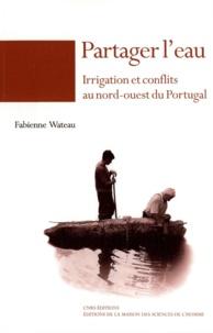Fabienne Wateau - Partager l'eau - Irrigation et conflits au nord-ouest du Portugal.