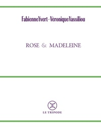 Fabienne Yvert et Véronique Vassiliou - Rose et Madeleine.