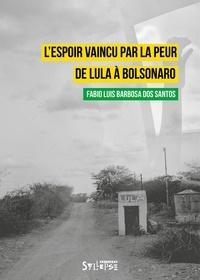 Fabio Barbosa Dos Santos - L'espoir vaincu par la peur - De Lula à Bolsonaro.