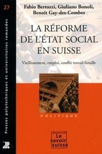 Fabio Bertozzi et Giuliano Bonoli - La réforme de l'Etat social en Suisse - Vieillissement, emploi, conflit travail-famille.