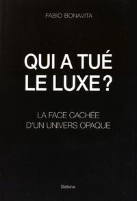 Fabio Bonavita - Qui a tué le luxe ? - La face cachée d'un univers opaque.