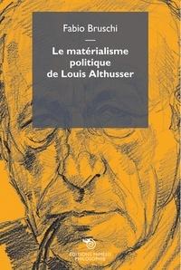 Fabio Bruschi - Le matérialisme politique de Louis Althusser.