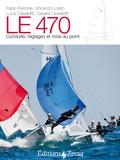 Fabio Ferrone et Vincenzo Losito - Le 470 - Conduite, réglages et mise au point.