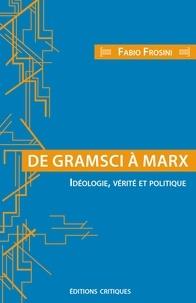 Fabio Frosini - De Gramsci à Marx - Idéologie, vérité et politique.