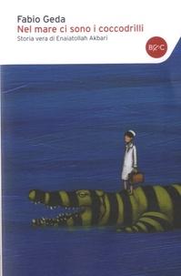 Fabio Geda - Nel mare ci sono i coccodrilli - Storia vera di Enaiatollah Akbari.