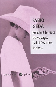 Fabio Geda - Pendant le reste du voyage, j'ai tiré sur les Indiens.
