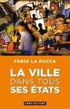 Fabio La Rocca - La ville dans tous ses états.