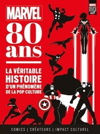 Marvel : 80 ans- La véritable histoire d'un phénomène de la pop culture - Fabio Licari |