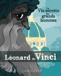 Fabio Mancini - La Vie secrète de grands hommes  : Léonard de Vinci.