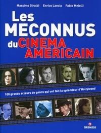 Fabio Melelli et Enrico Lancia - Les méconnus du cinéma américain - 100 acteurs de genre qui on fait la grandeur d'Hollywood.