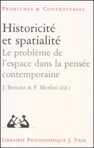 Fabio Merlini et Jocelyn Benoist - Historicité et spatialité. - Recherches sur le problème de l'espace dans la pensée contemporaine.