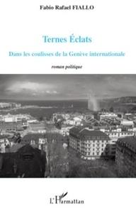 Fabio Rafael Fiallo - Ternes éclats - Dans les coulisses de la Genève internationale.