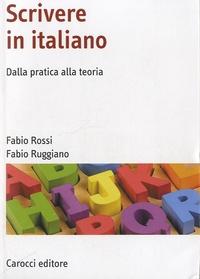 Fabio Rossi et Fabio Ruggiano - Scrivere in italiano - Dalla pratica alla teoria.