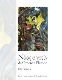 Fabio Stella et Francesco Fronterotta - Nooc e voeiv da omero  a platone.