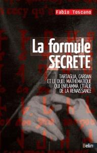 La formule secrète- Ou le duel mathématique qui enflamma l'Italie de la Renaissance - Fabio Toscano  