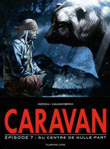 Fabio Valdambrini et Michele Medda - Caravan Tome 7 : Au centre de nulle part.
