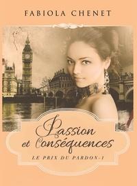 Fabiola Chenet - Le prix du pardon Tome 1 : Passion et conséquences.
