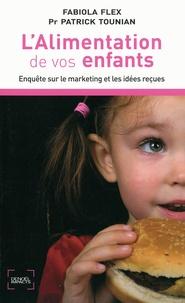 Fabiola Flex et Patrick Tounian - L'Alimentation de vos enfants - Enquête sur le marketing et les idées reçues.