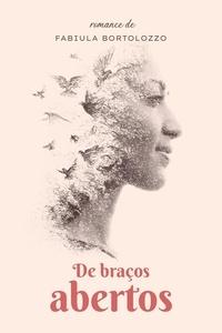 Téléchargement gratuit de livres électroniques en pdf De Braços Abertos (French Edition) 9789898575944 par Fabiula Bortolo, Fabiula Bortolozzo