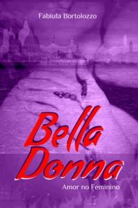 Fabiula Bortolozzo - Bella Donna - Amor no Feminino.