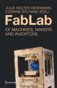 Julia Walter-Herrmann - FabLab - Of Machines, Makers and Inventors.