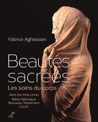 Fabrice Aghassian - Beautés sacrées - Les soins du corps dans les trois livres : Bible hébraïque, Nouveau Testament, Coran.