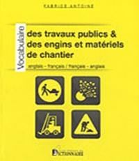 Fabrice Antoine - Vocabulaire des travaux publics & des engins et matériels de chantier - Anglais-Français/ Français-Anglais.