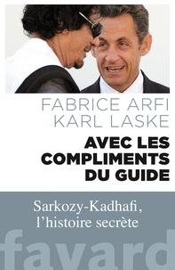 Fabrice Arfi et Karl Laske - Avec les compliments du Guide - Sarkozy-Kadhafi, l'histoire secrète.