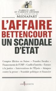 Fabrice Arfi et Fabrice Lhomme - L'affaire Bettencourt, un scandale d'état.