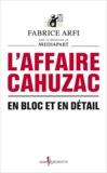 Fabrice Arfi - L'affaire Cahuzac - En bloc et en détail.
