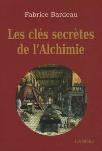 Fabrice Bardeau - Les clés secrètes de l'alchimie.