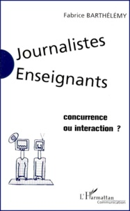 Journalistes-enseignants : Concurrence ou interaction ? - Fabrice Barthélemy  