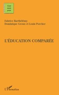 Fabrice Barthélemy et Dominique Groux - L'éducation comparée.