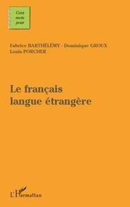 Fabrice Barthélemy et Dominique Groux - Le français langue étrangère.