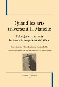 Fabrice Bensimon et Ségolène Le Men - Quand les arts traversent la Manche - Echanges et transferts franco-britanniques au XIXe siècle.