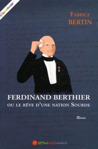 Fabrice Bertin - Ferdinand Berthier ou le rêve d'une nation sourde.