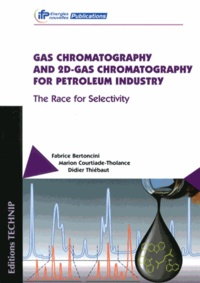 Gas Chromatography and 2D-Gas Chromatography for Petroleum Industry- The Race for Selectivity - Fabrice Bertoncini |