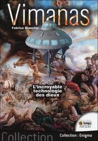 Fabrice Bianchin - Vimanas - L'incroyable technologie des dieux.