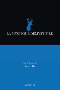 Fabrice Blée - La mystique démystifiée.