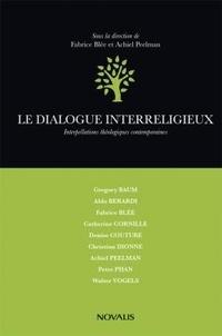 Fabrice Blée et Achiel Peelman - Le dialogue interreligieux - Interpellations théologiques contemporaines.