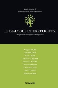 Fabrice Blée - Le dialogue interreligieux - Interpellations théologiques contemporaines.