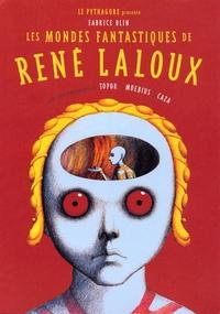 Fabrice Blin - Les mondes fantastiques de René Laloux - Avec des témoignages de Topor, Moebius, Caza.