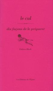 Fabrice Bloch - Le cul - Dix façons de le préparer.