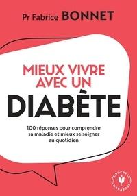 Fabrice Bonnet - Je vis avec du diabète - 100 questions pour mieux vivre sa maladie et se soigner au quotidien.
