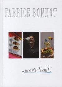Fabrice Bonnot - ... Une vie de chef !.