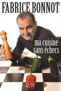 Fabrice Bonnot - Ma cuisine sans échecs.