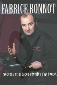 Fabrice Bonnot - Secrets et astuces dévoilés d'un toqué....
