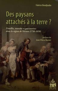 Fabrice Boudjaaba - Des paysans attachés à la terre ? - Familles, marchés et patrimoines dans la région de Vernon (1750-1830).