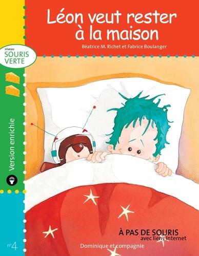 Fabrice Boulanger et Béatrice M. Richet - Souris verte  : Léon veut rester à la maison - version enrichie.